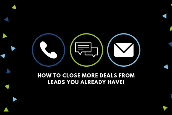 How to Close More Deals From Leads You Already Have!