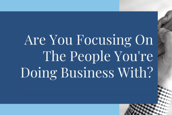 Digital Marketing Agency - Are You Focusing On The People You're Doing Business With?