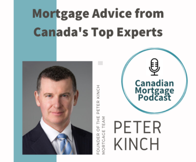Canadian Mortgage Podcast with Peter Kinch
